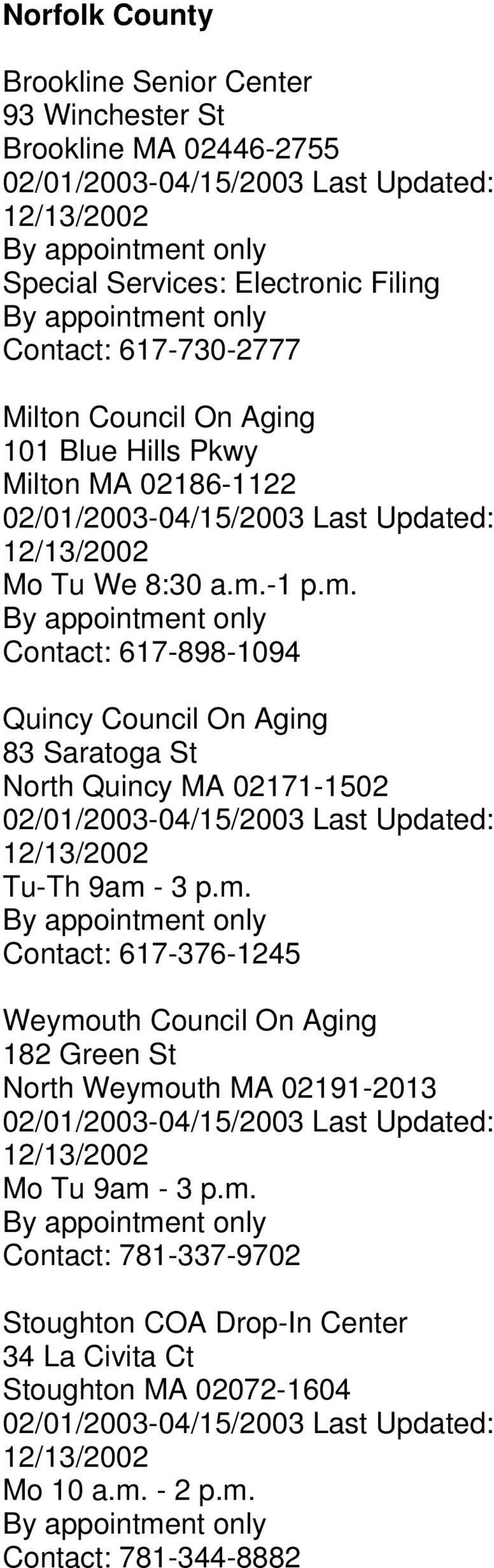 -1 p.m. Contact: 617-898-1094 Quincy Council On Aging 83 Saratoga St North Quincy MA 02171-1502 Tu-Th 9am - 3 p.m. Contact: 617-376-1245 Weymouth Council On Aging 182 Green St North Weymouth MA 02191-2013 Mo Tu 9am - 3 p.
