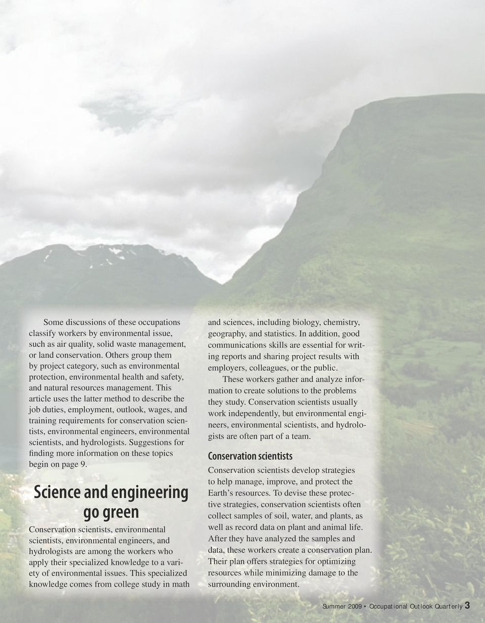This article uses the latter method to describe the job duties, employment, outlook, wages, and training requirements for conservation scientists, environmental engineers, environmental scientists,