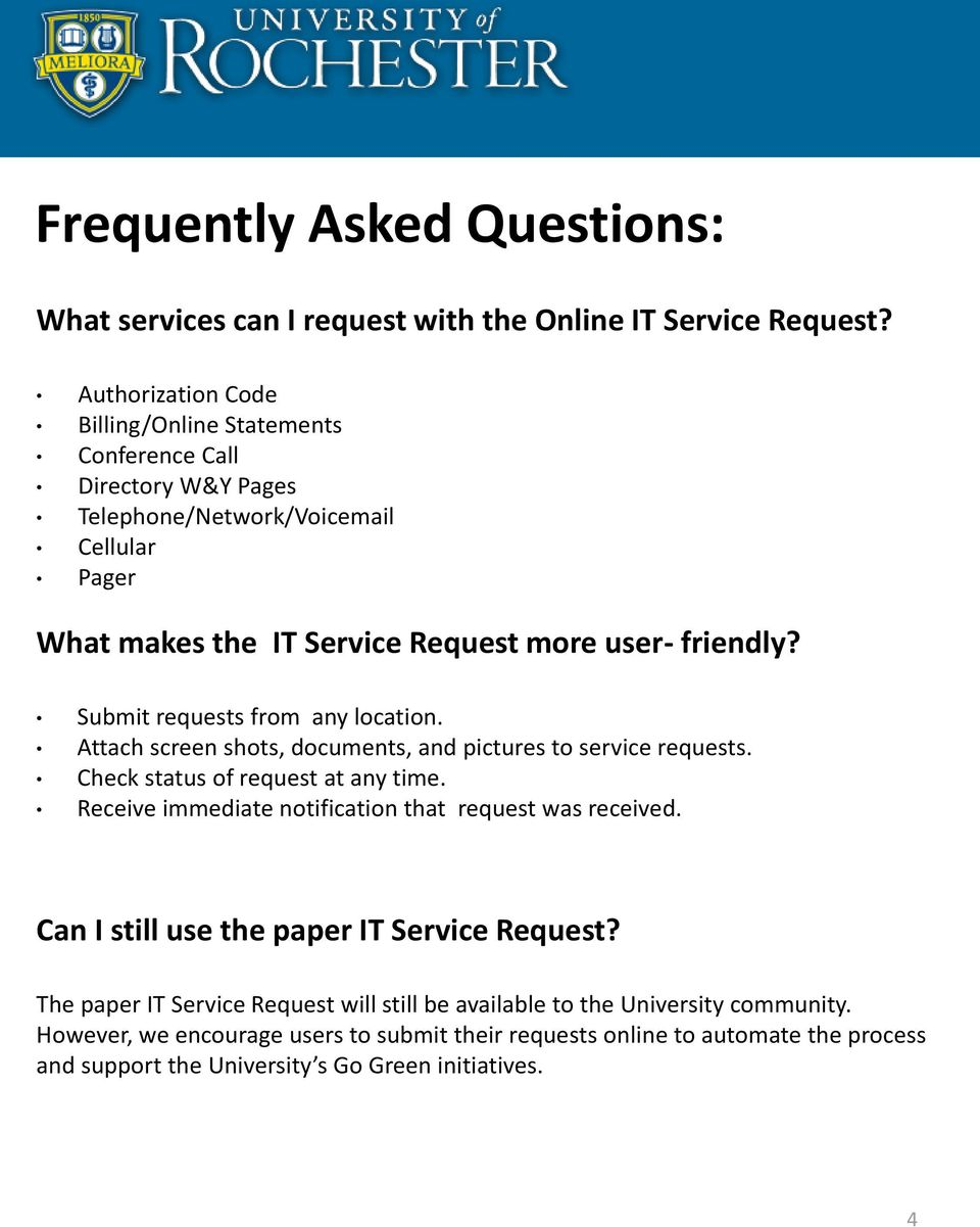 Submit requests from any location. Attach screen shots, documents, and pictures to service requests. Check status of request at any time.