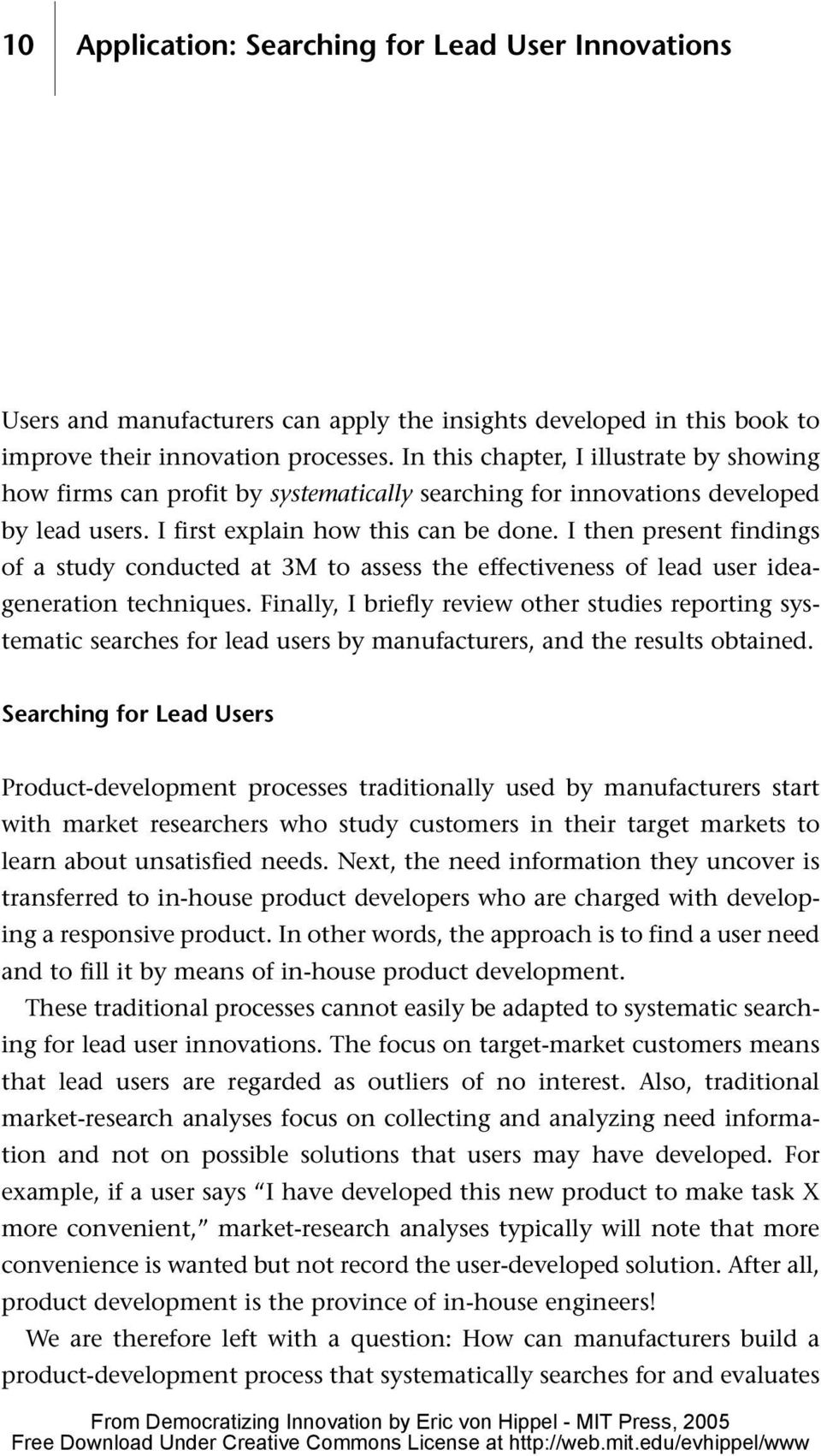 I then present findings of a study conducted at 3M to assess the effectiveness of lead user ideageneration techniques.