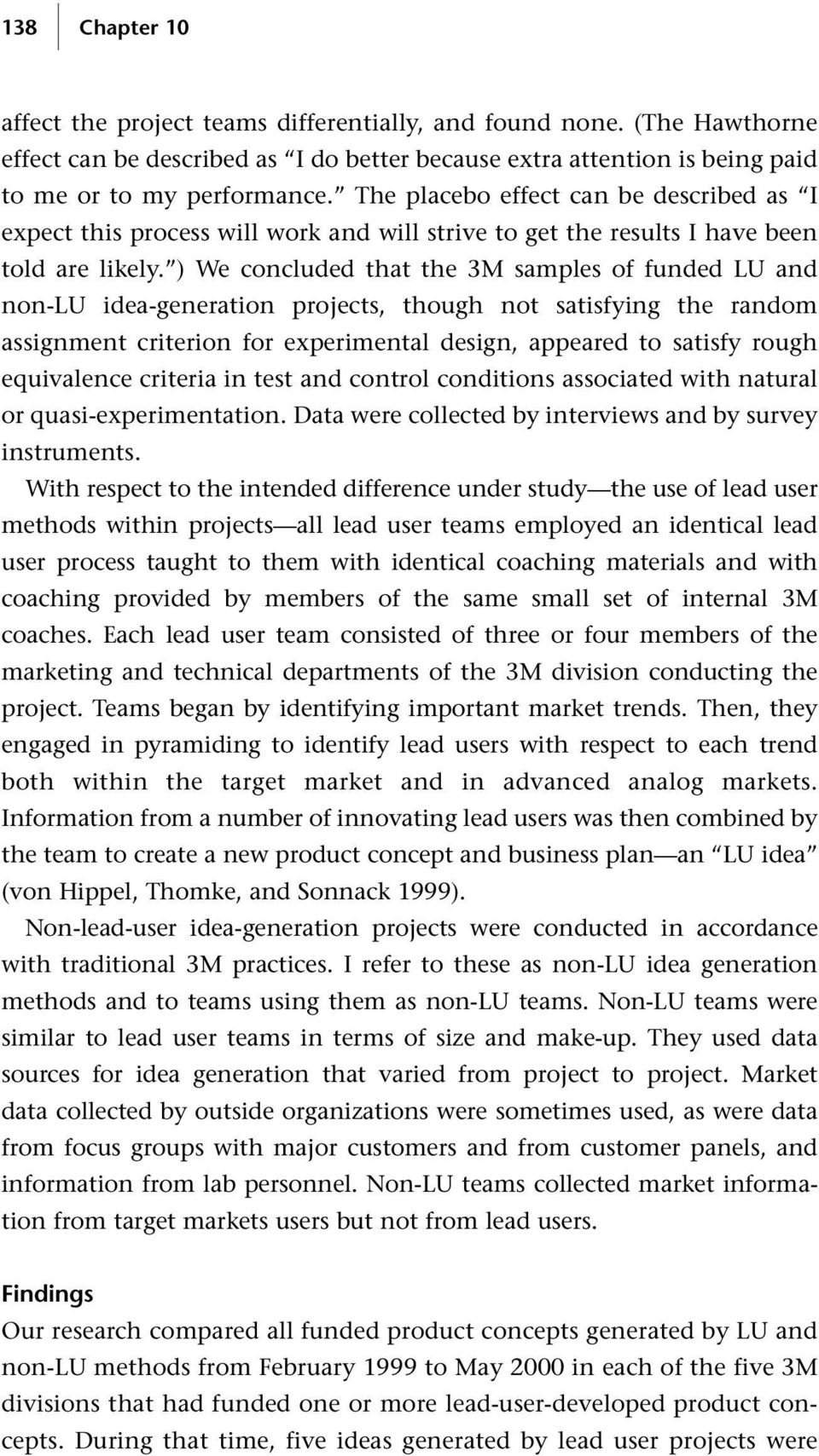 ) We concluded that the 3M samples of funded LU and non-lu idea-generation projects, though not satisfying the random assignment criterion for experimental design, appeared to satisfy rough