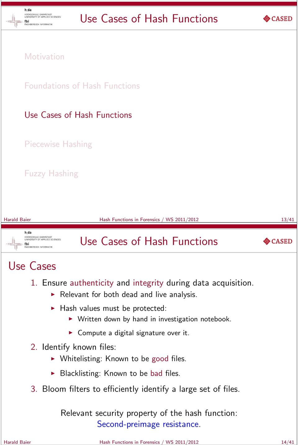 Hash values must be protected: Written down by hand in investigation notebook. Compute a digital signature over it. 2.