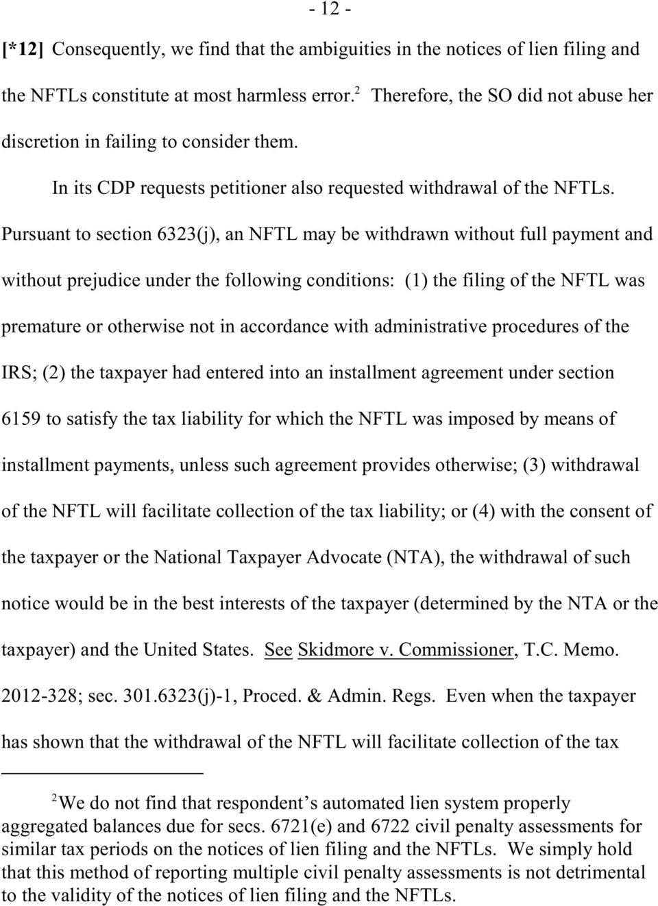 Pursuant to section 6323(j), an NFTL may be withdrawn without full payment and without prejudice under the following conditions: (1) the filing of the NFTL was premature or otherwise not in