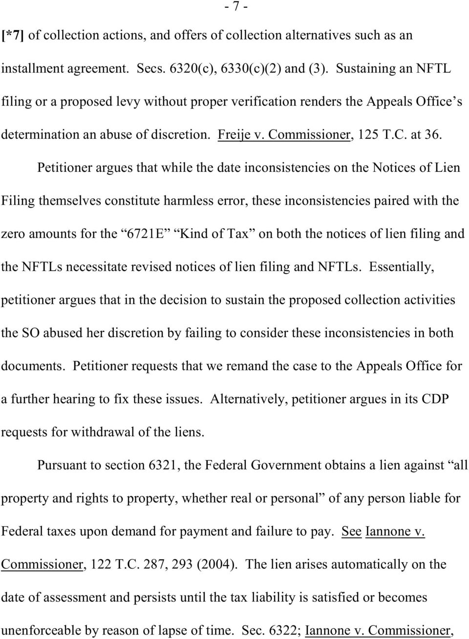 Petitioner argues that while the date inconsistencies on the Notices of Lien Filing themselves constitute harmless error, these inconsistencies paired with the zero amounts for the 6721E Kind of Tax