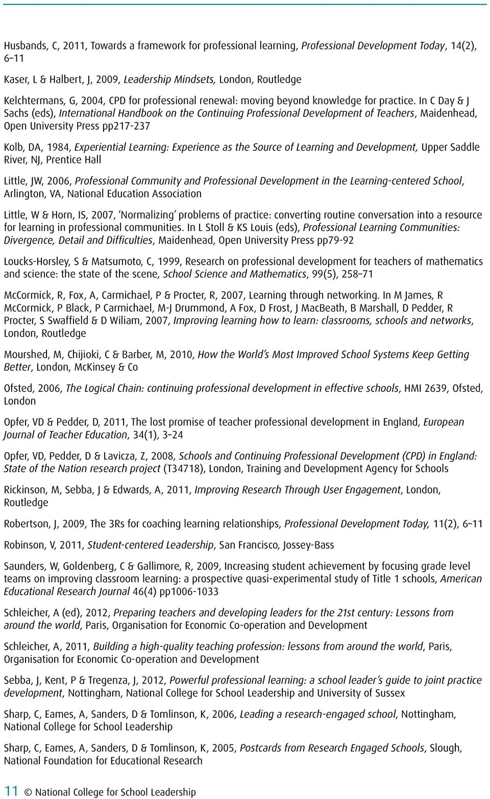 In C Day & J Sachs (eds), International Handbook on the Continuing Professional Development of Teachers, Maidenhead, Open University Press pp217-237 Kolb, DA, 1984, Experiential Learning: Experience