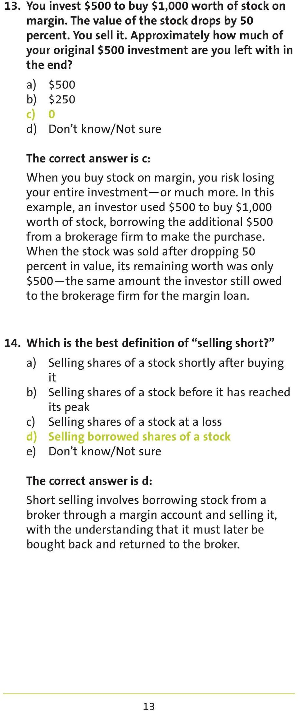 a) $500 b) $250 c) 0 The correct answer is c: When you buy stock on margin, you risk losing your entire investment or much more.