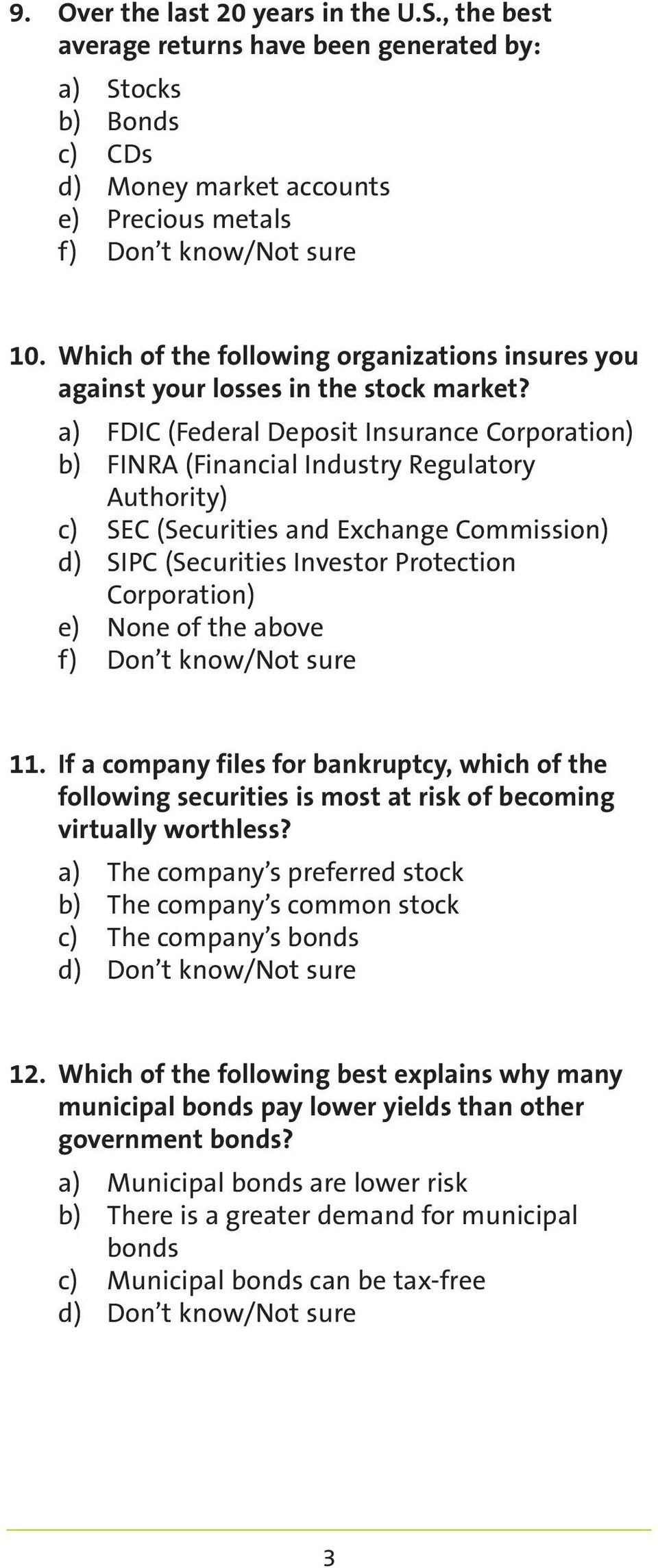a) FDIC (Federal Deposit Insurance Corporation) b) FINRA (Financial Industry Regulatory Authority) c) SEC (Securities and Exchange Commission) d) SIPC (Securities Investor Protection Corporation) e)