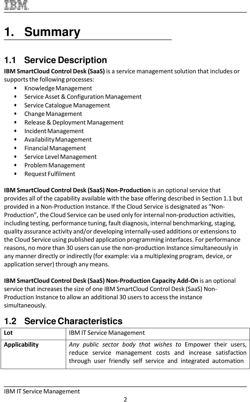 Management Service Catalogue Management Change Management Release & Deployment Management Incident Management Availability Management Financial Management Service Level Management Problem Management