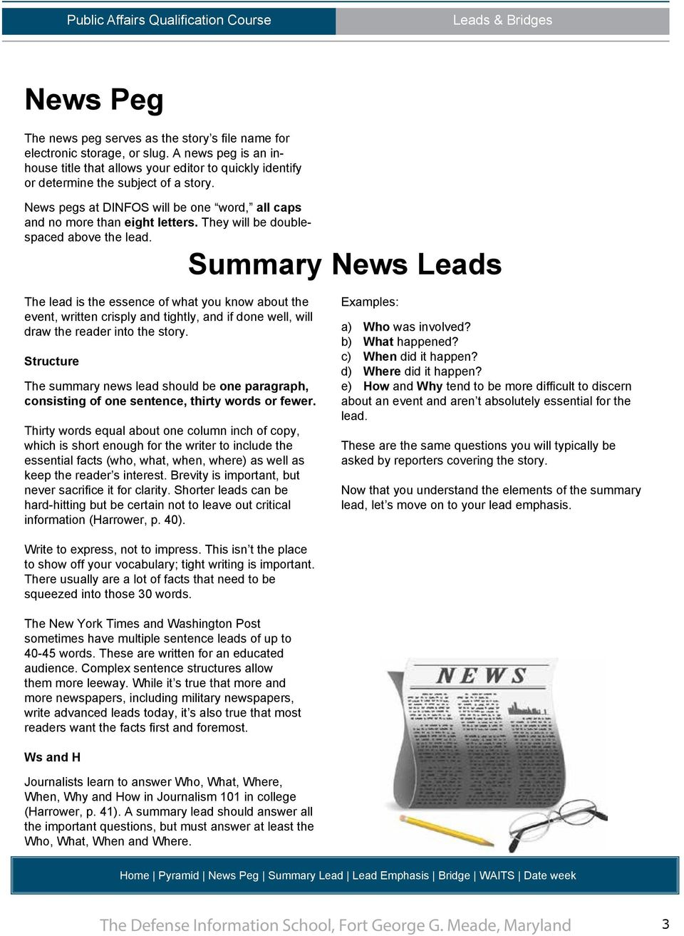 Summary News Leads The lead is the essence of what you know about the event, written crisply and tightly, and if done well, will draw the reader into the story.