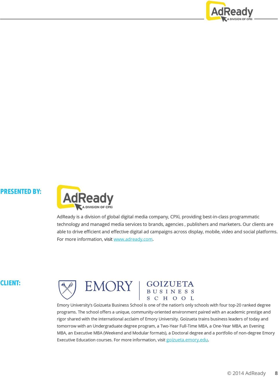 CLIENT: Emory University s Goizueta Business School is one of the nation s only schools with four top-20 ranked degree programs.