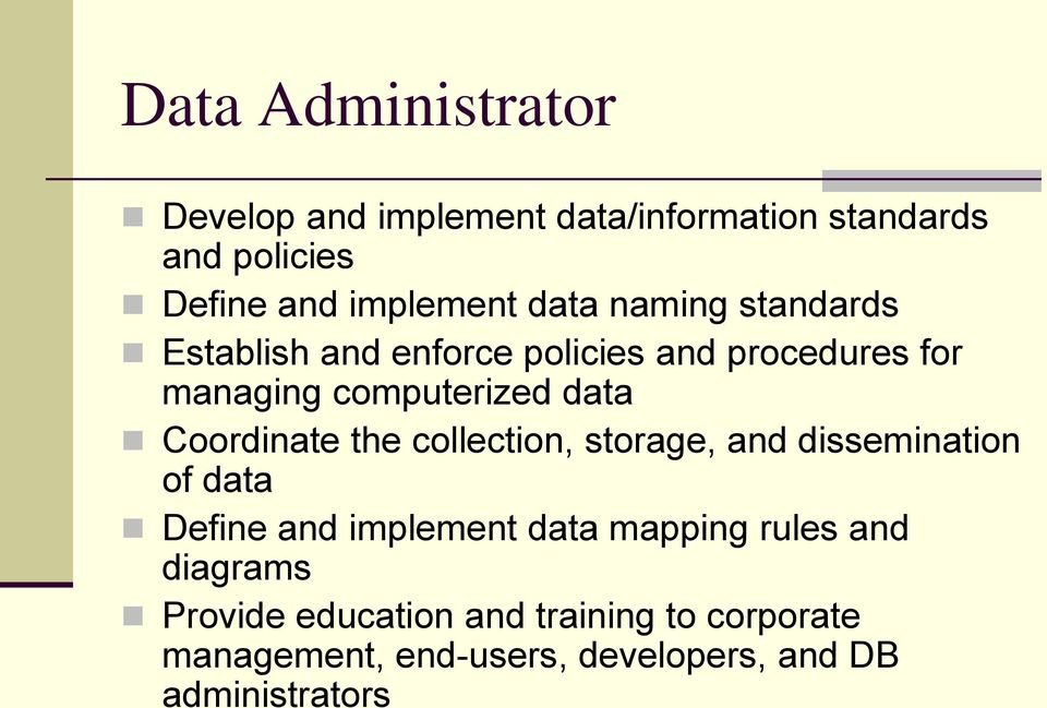 Coordinate the collection, storage, and dissemination of data Define and implement data mapping rules