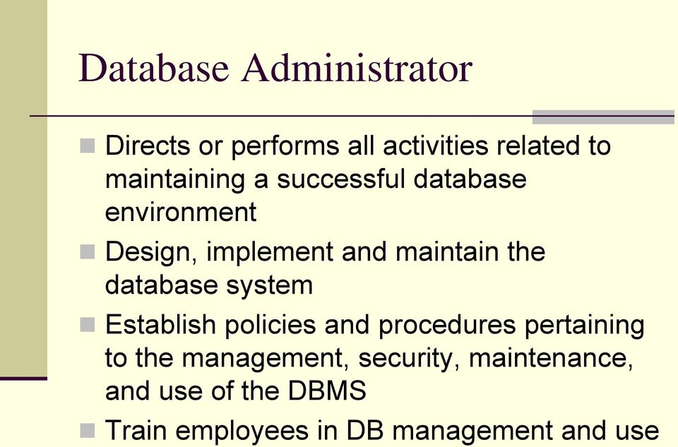 the database system Establish policies and procedures pertaining to the