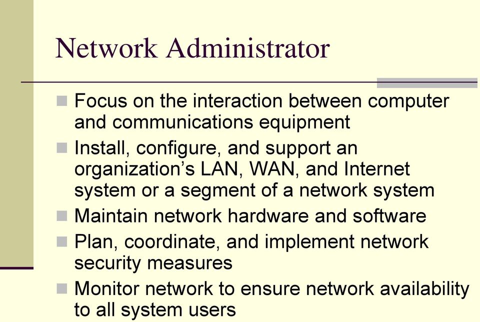 of a network system Maintain network hardware and software Plan, coordinate, and implement