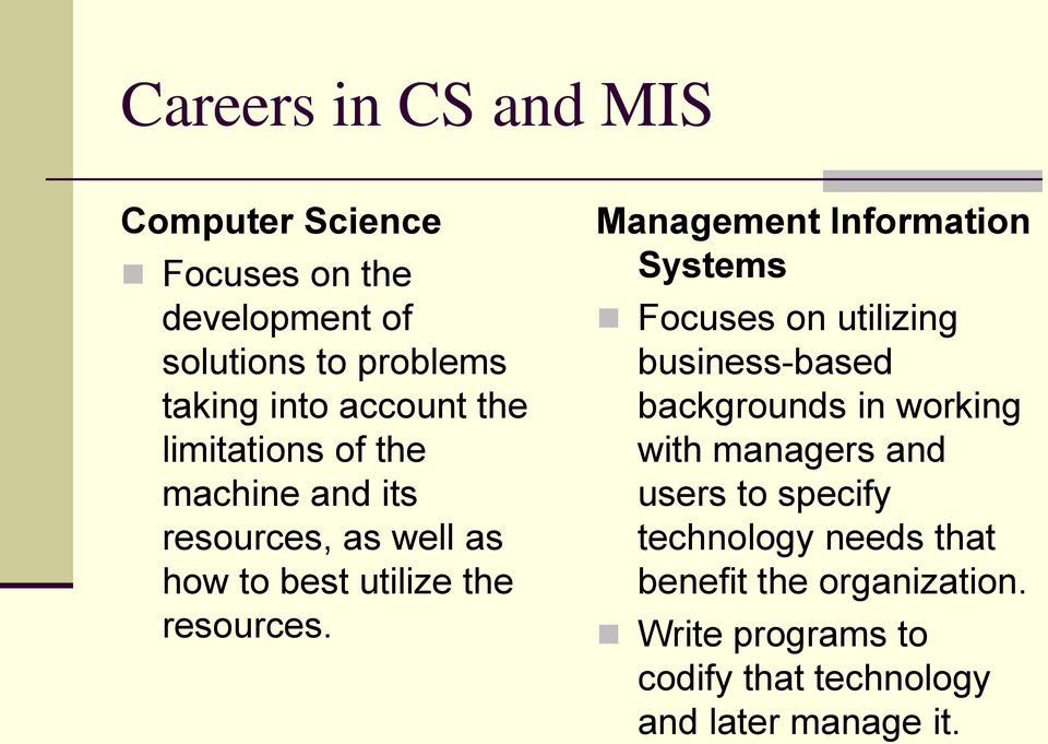 Management Information Systems Focuses on utilizing business-based backgrounds in working with managers and