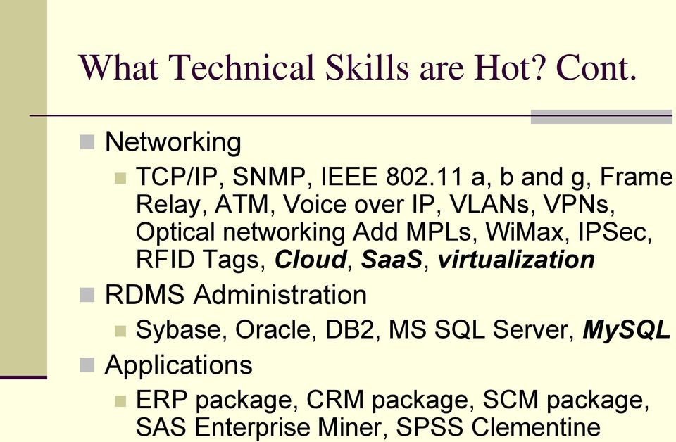 WiMax, IPSec, RFID Tags, Cloud, SaaS, virtualization RDMS Administration Sybase, Oracle,