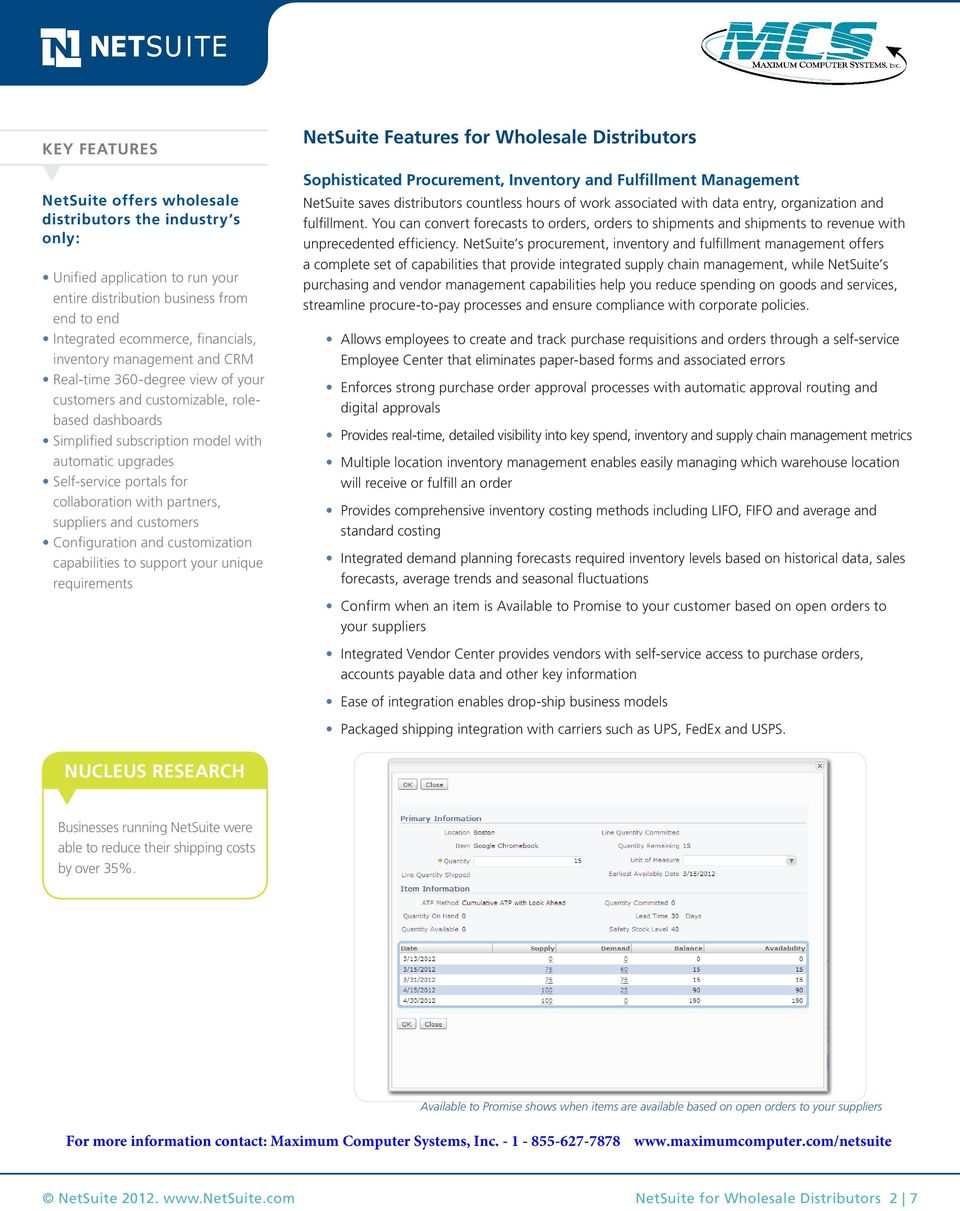 partners, suppliers and customers Configuration and customization capabilities to support your unique requirements NetSuite Features for Wholesale Distributors Sophisticated Procurement, Inventory