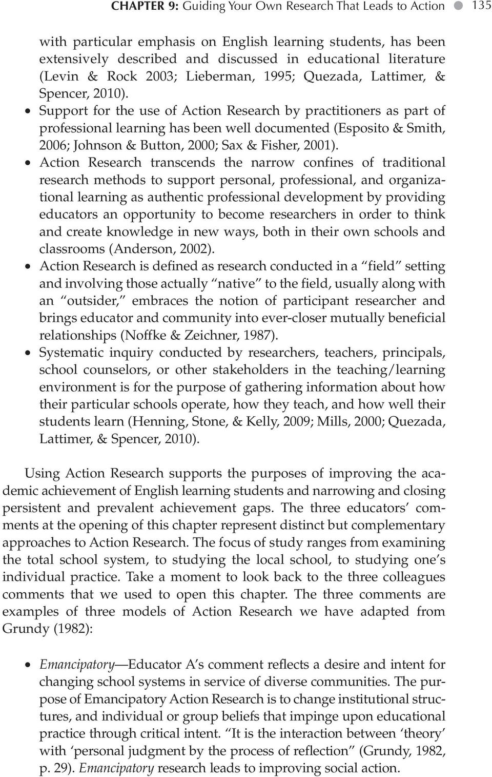 Support for the use of Action Research by practitioners as part of professional learning has been well documented (Esposito & Smith, 2006; Johnson & Button, 2000; Sax & Fisher, 2001).