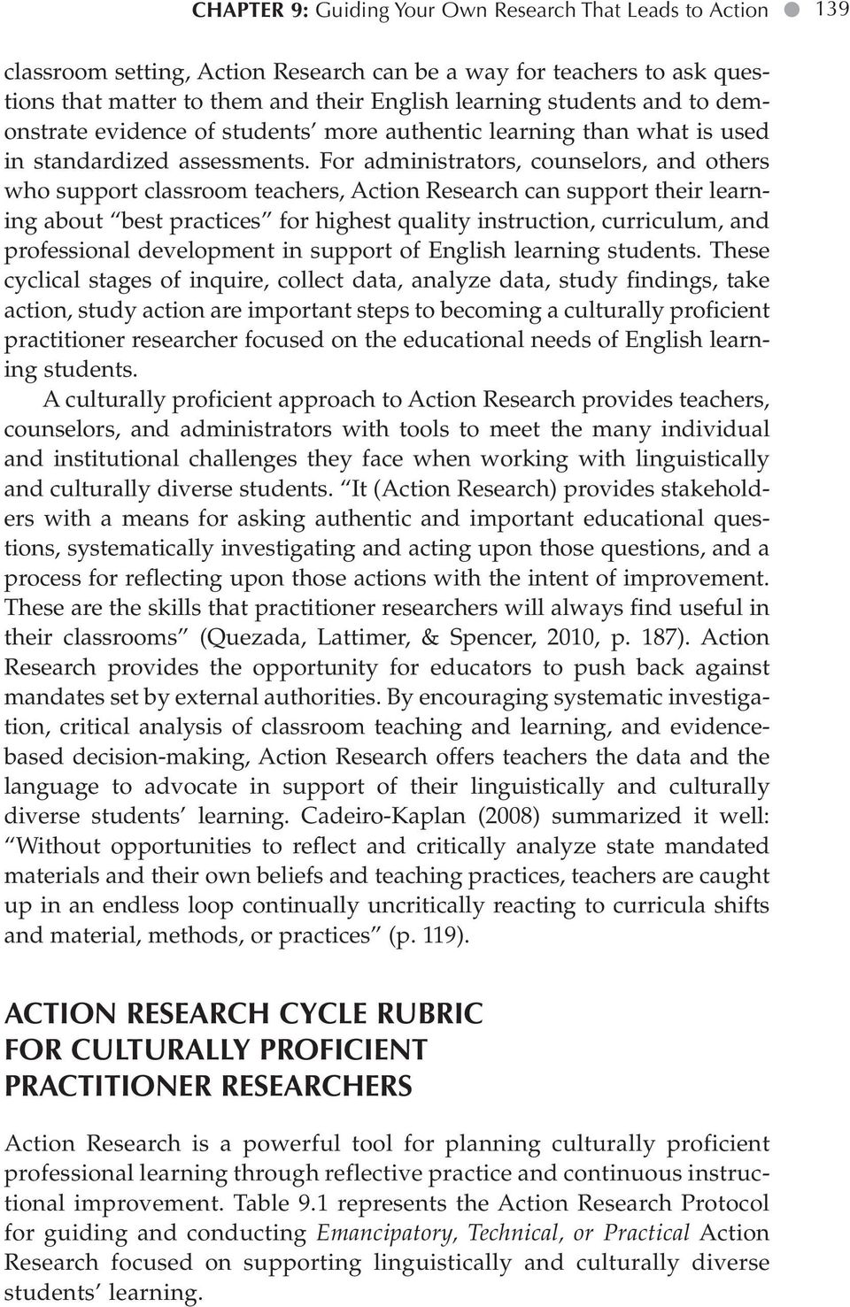 For administrators, counselors, and others who support classroom teachers, Action Research can support their learning about best practices for highest quality instruction, curriculum, and