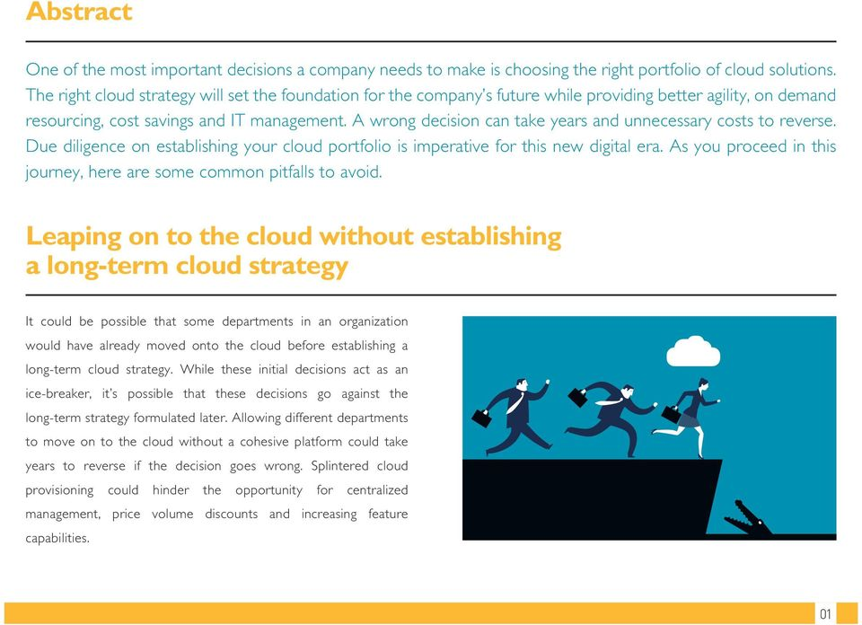 A wrong decision can take years and unnecessary costs to reverse. Due diligence on establishing your cloud portfolio is imperative for this new digital era.