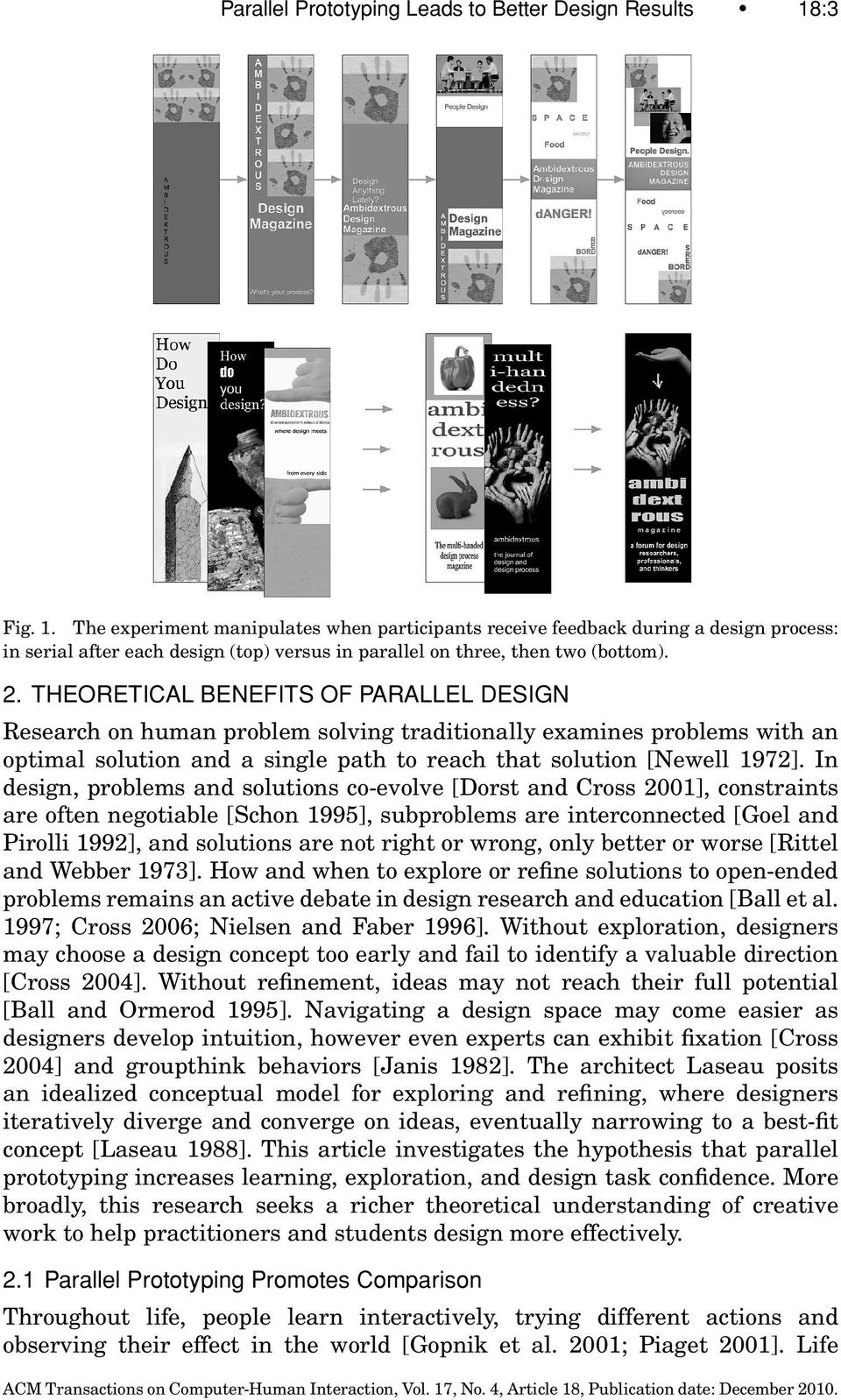 THEORETICAL BENEFITS OF PARALLEL DESIGN Research on human problem solving traditionally examines problems with an optimal solution and a single path to reach that solution [Newell 1972].