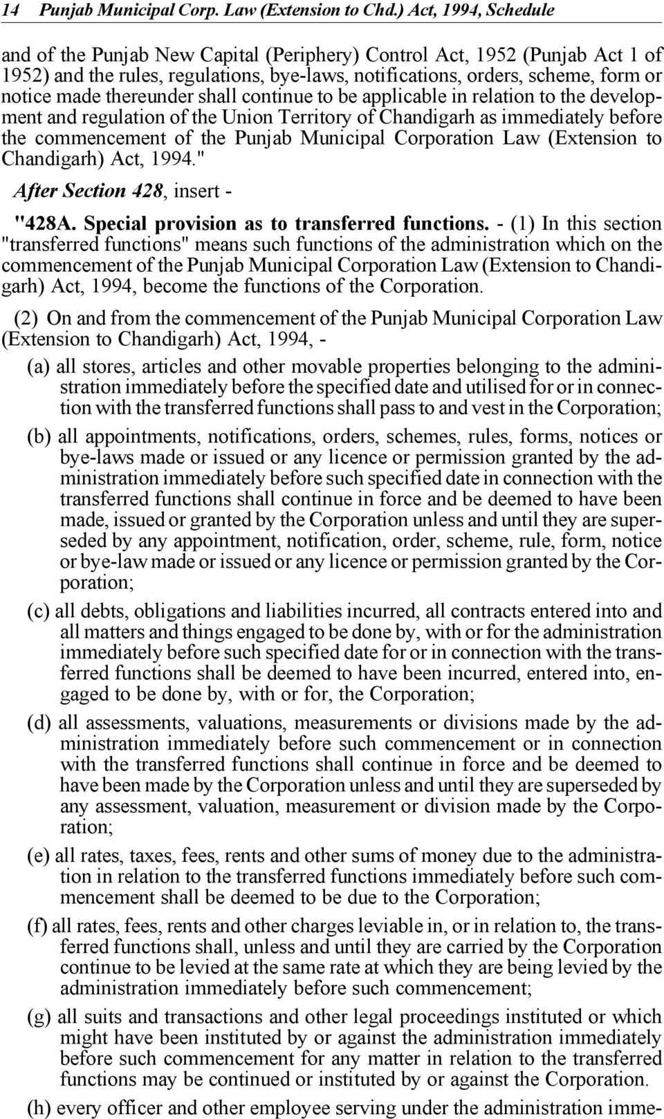 thereunder shall continue to be applicable in relation to the development and regulation of the Union Territory of Chandigarh as immediately before the commencement of the Punjab Municipal