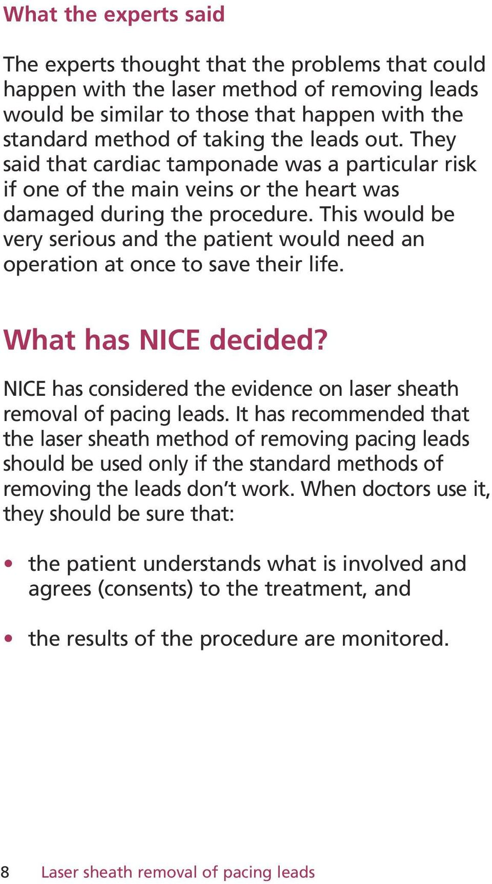 This would be very serious and the patient would need an operation at once to save their life. What has NICE decided? NICE has considered the evidence on laser sheath removal of pacing leads.