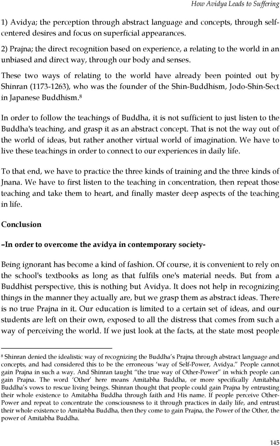 These two ways of relating to the world have already been pointed out by Shinran (1173-1263), who was the founder of the Shin-Buddhism, Jodo-Shin-Sect in Japanese Buddhism.