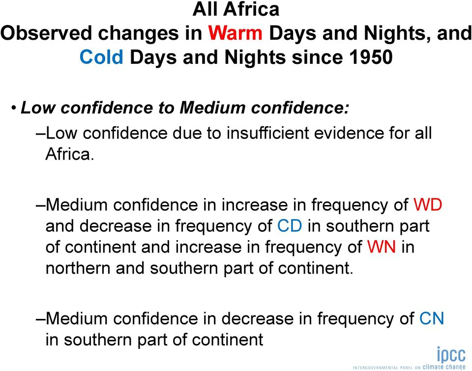 Medium confidence in increase in frequency of WD and decrease in frequency of CD in southern part of continent