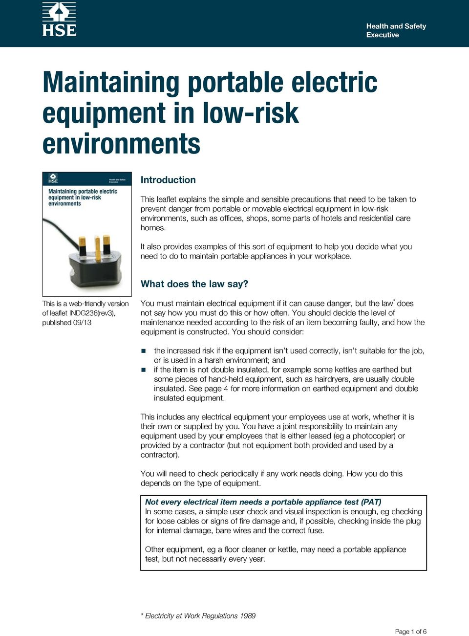 It also provides examples of this sort of equipment to help you decide what you need to do to maintain portable appliances in your workplace. What does the law say?