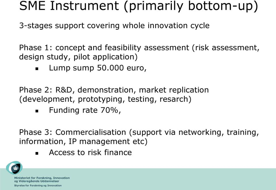 000 euro, Phase 2: R&D, demonstration, market replication (development, prototyping, testing, resarch)