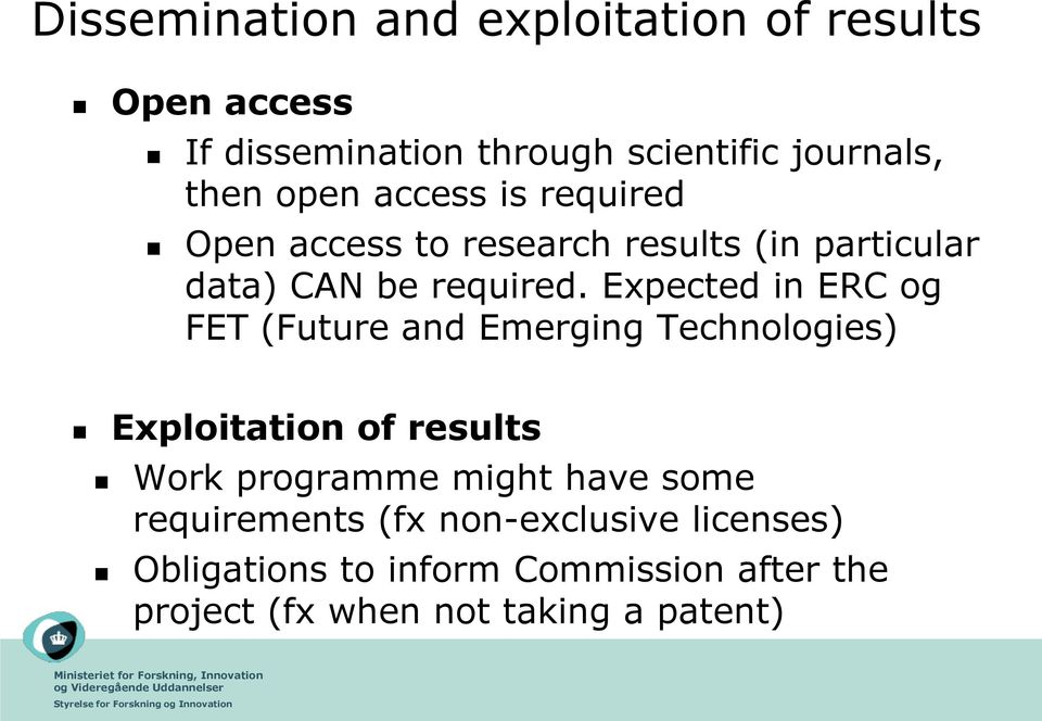 Expected in ERC og FET (Future and Emerging Technologies) Exploitation of results Work programme might have