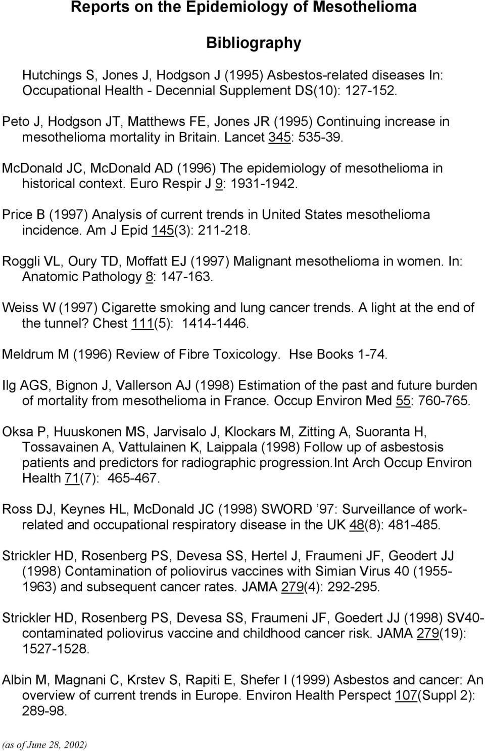 McDonald JC, McDonald AD (1996) The epidemiology of mesothelioma in historical context. Euro Respir J 9: 1931-1942. Price B (1997) Analysis of current trends in United States mesothelioma incidence.