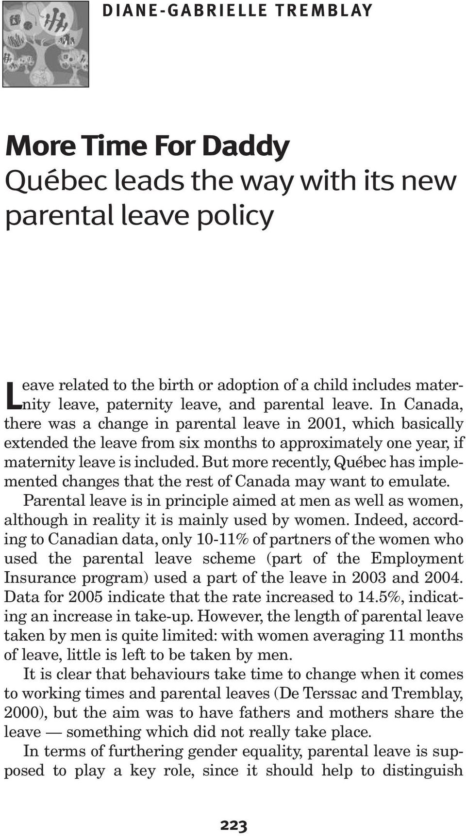 But more recently, Québec has implemented changes that the rest of Canada may want to emulate.