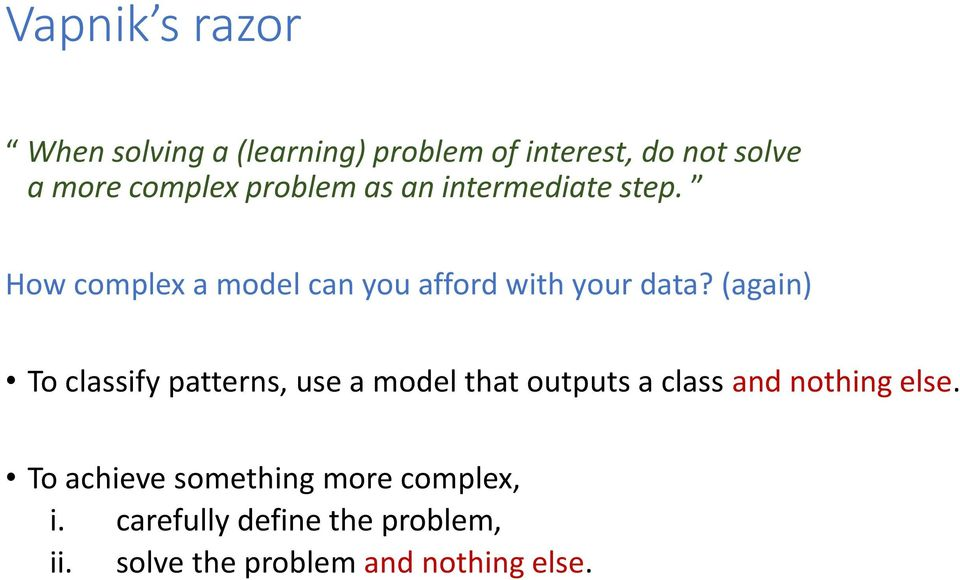 (again) To classify patterns, use a model that outputs a class and nothing else.