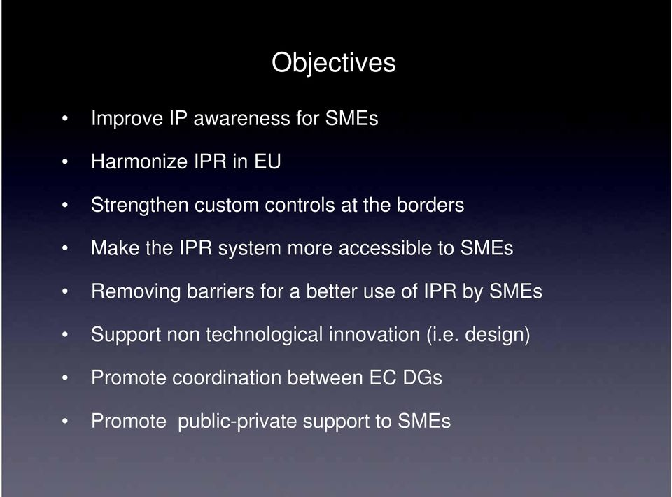 barriers for a better use of IPR by SMEs Support non technological innovation (i.