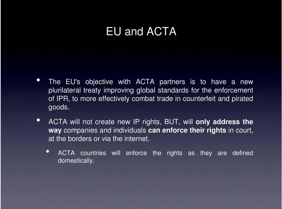 ACTA will not create new IP rights, BUT, will only address the way companies and individuals can enforce their