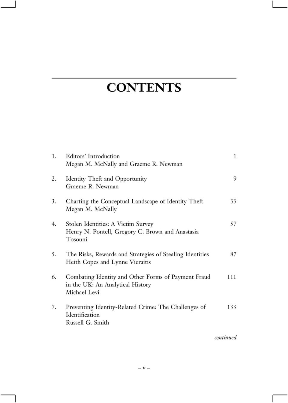 Brown and Anastasia Tosouni 5. The Risks, Rewards and Strategies of Stealing Identities 87 Heith Copes and Lynne Vieraitis 6.