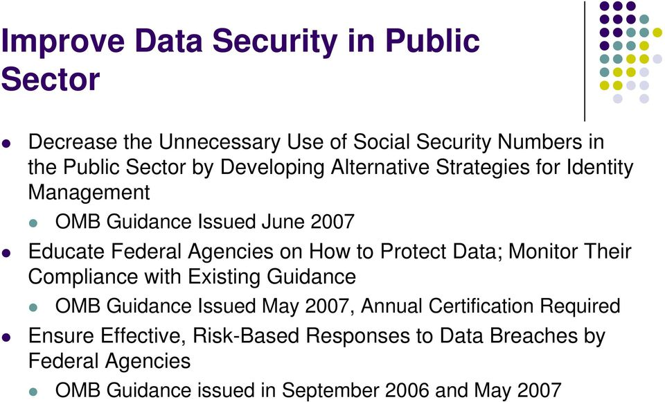 Protect Data; Monitor Their Compliance with Existing Guidance OMB Guidance Issued May 2007, Annual Certification Required