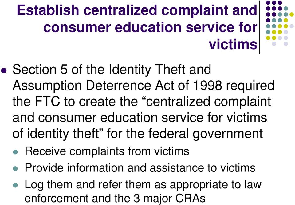service for victims of identity theft for the federal government Receive complaints from victims Provide