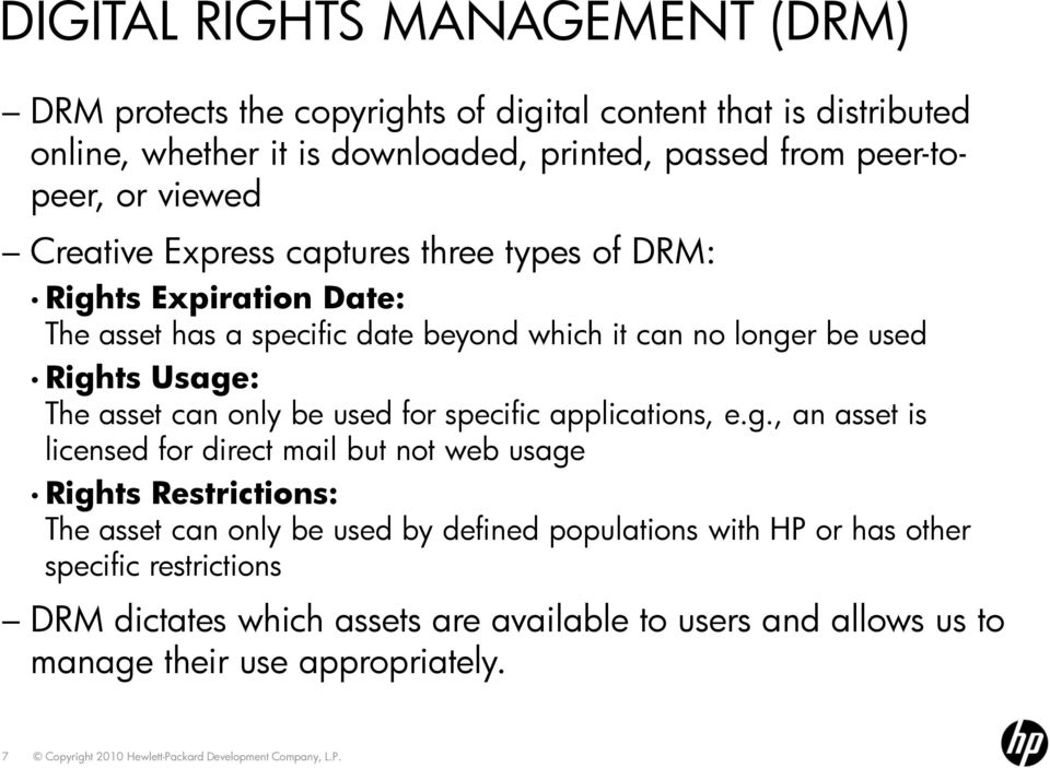Rights Usage: The asset can only be used for specific applications, e.g., an asset is licensed for direct mail but not web usage Rights Restrictions: The asset can
