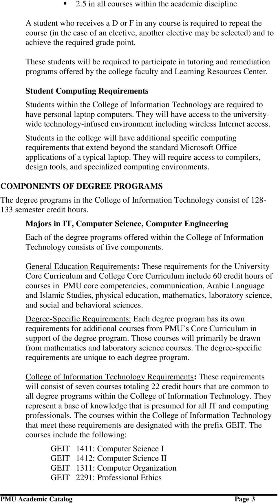 Student Computing Requirements Students within the College of Information Technology are required to have personal laptop computers.