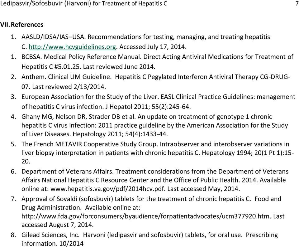 Hepatitis C Pegylated Interferon Antiviral Therapy CG-DRUG- 07. Last reviewed 2/13/2014. 3. European Association for the Study of the Liver.