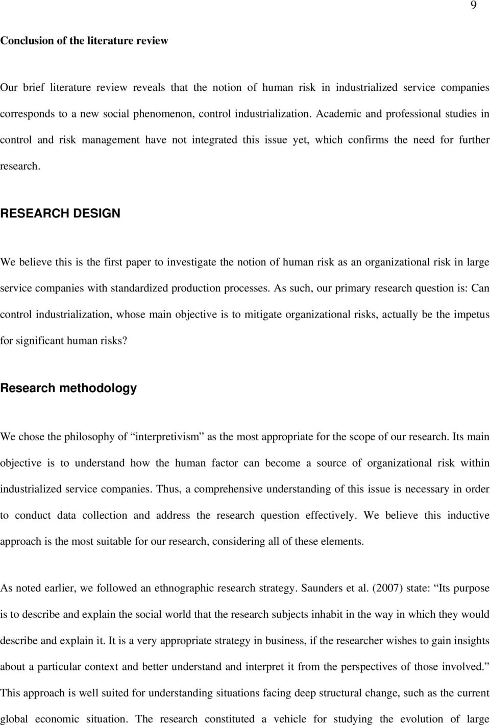 RESEARCH DESIGN We believe this is the first paper to investigate the notion of human risk as an organizational risk in large service companies with standardized production processes.