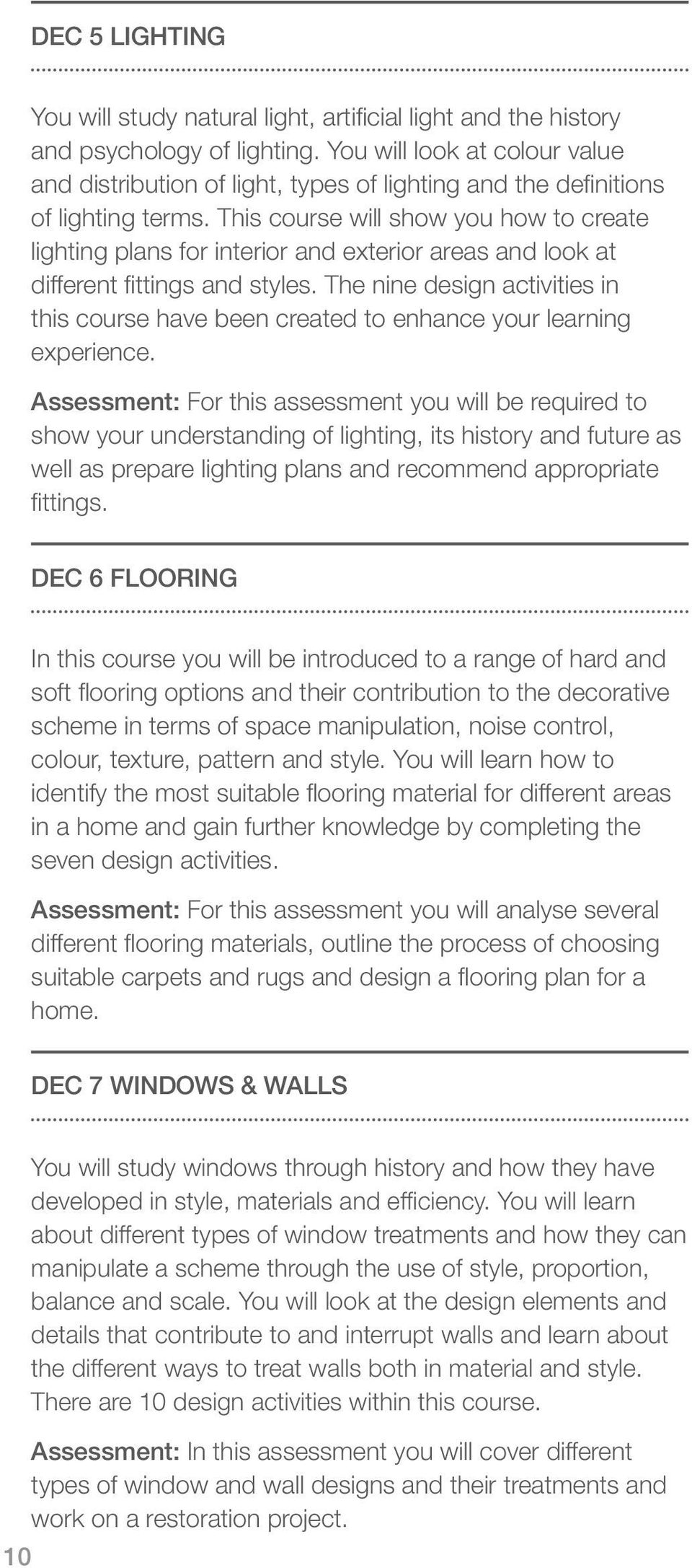 This course will show you how to create lighting plans for interior and exterior areas and look at different fittings and styles.