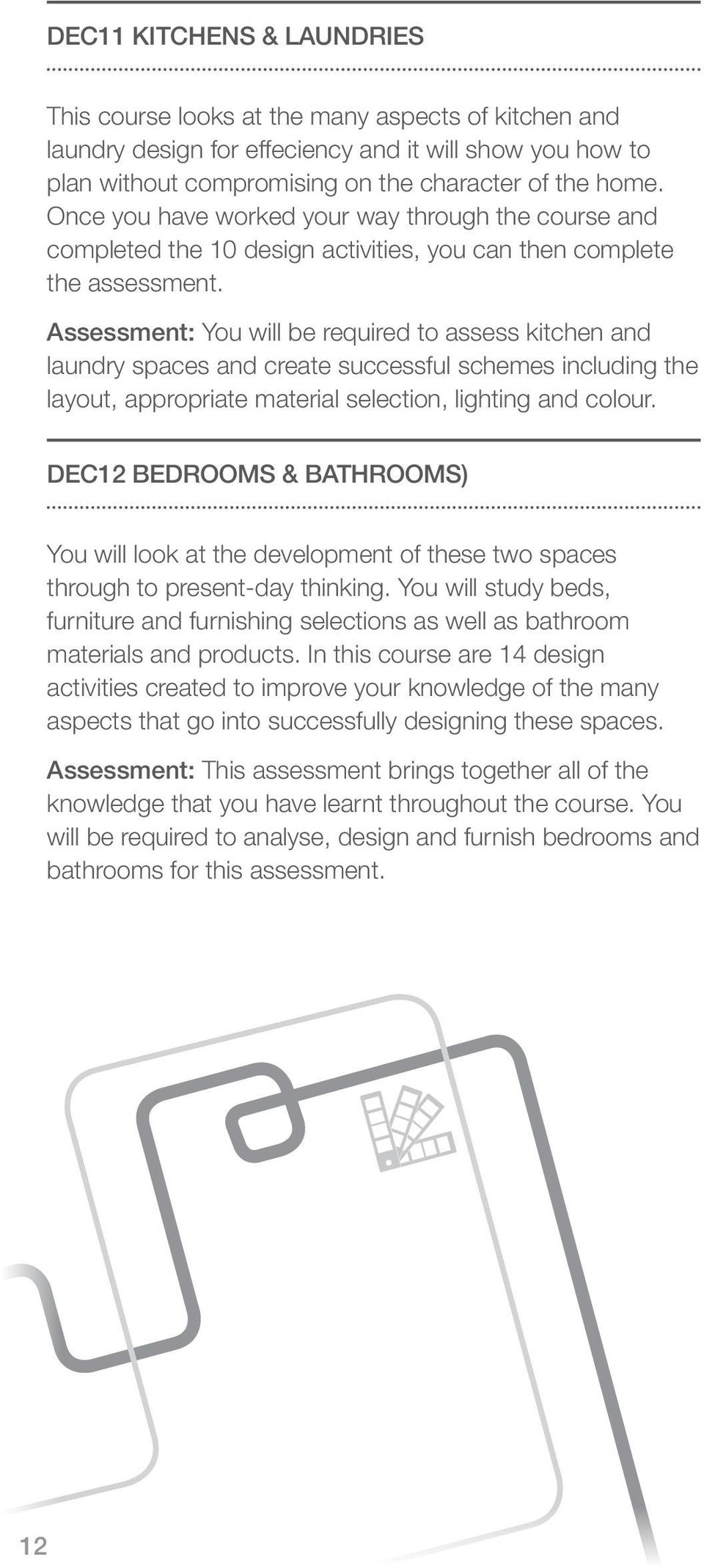 Assessment: You will be required to assess kitchen and laundry spaces and create successful schemes including the layout, appropriate material selection, lighting and colour.