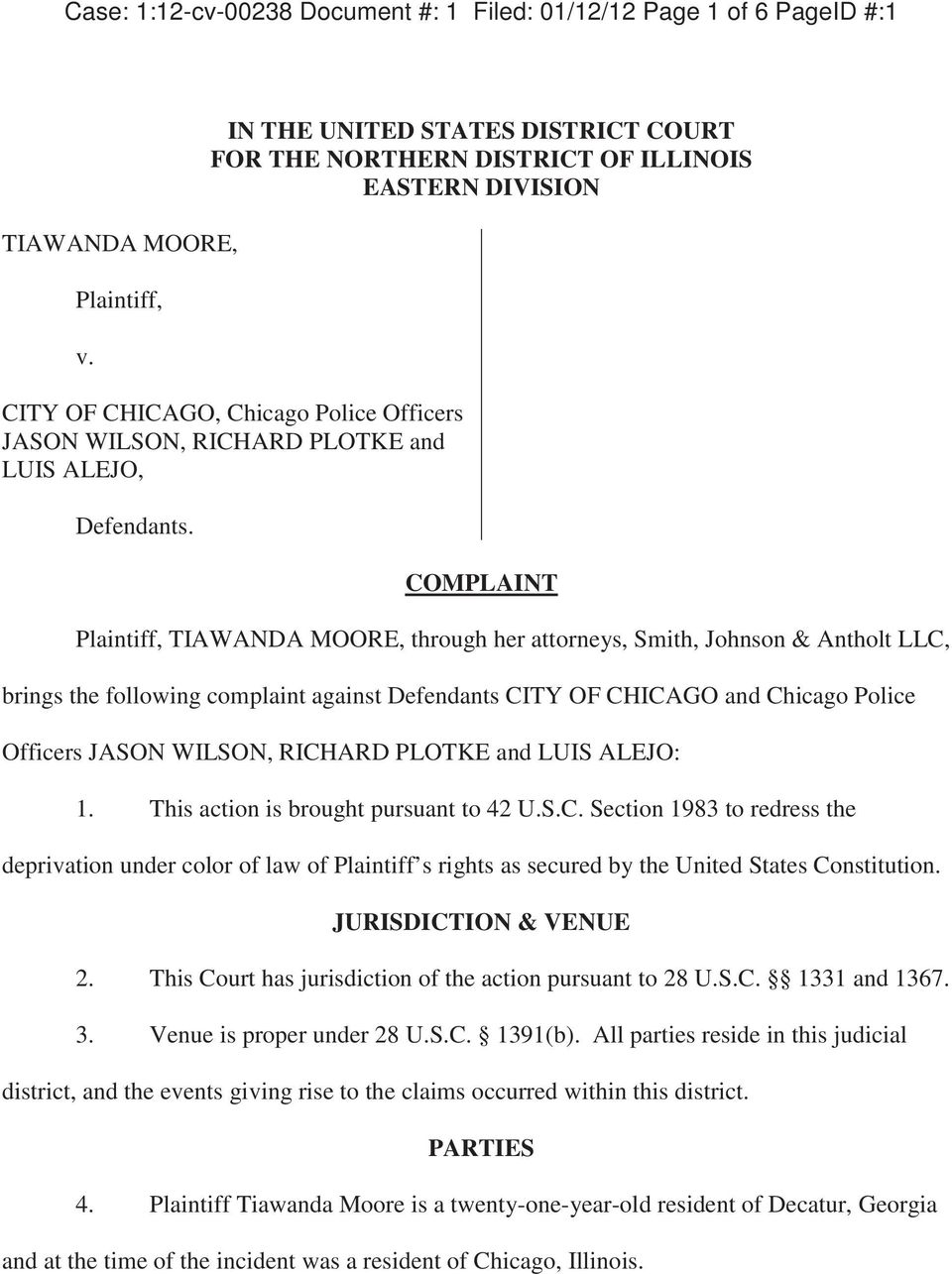 COMPLAINT Plaintiff, TIAWANDA MOORE, through her attorneys, Smith, Johnson & Antholt LLC, brings the following complaint against Defendants CITY OF CHICAGO and Chicago Police Officers JASON WILSON,