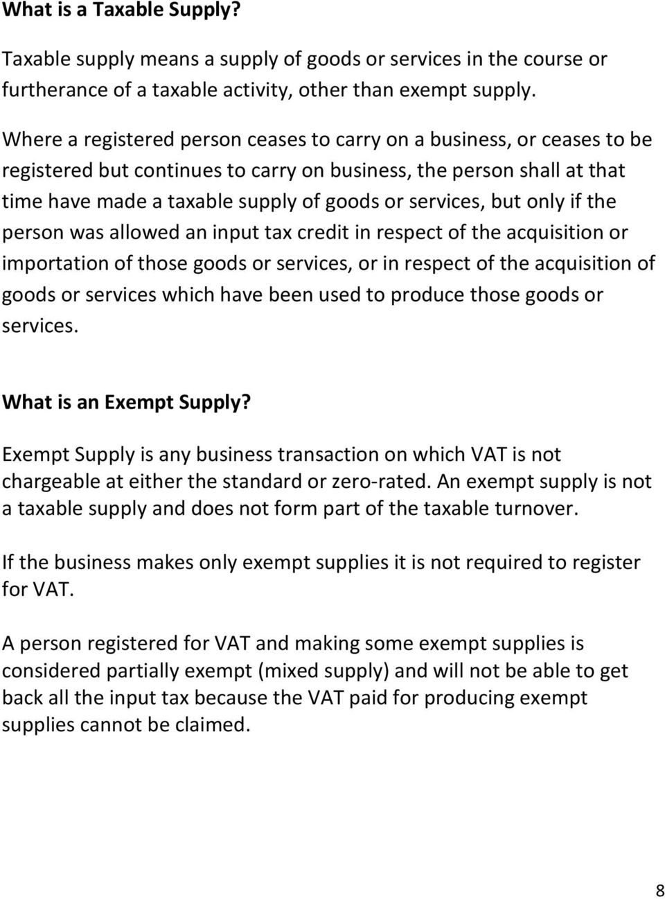but only if the person was allowed an input tax credit in respect of the acquisition or importation of those goods or services, or in respect of the acquisition of goods or services which have been