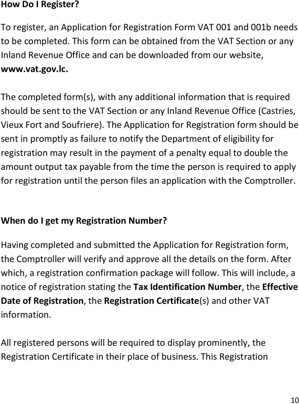 The completed form(s), with any additional information that is required should be sent to the VAT Section or any Inland Revenue Office (Castries, Vieux Fort and Soufriere).