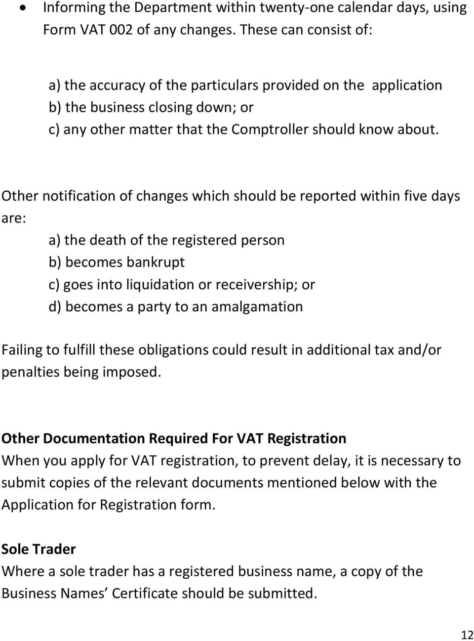 Other notification of changes which should be reported within five days are: a) the death of the registered person b) becomes bankrupt c) goes into liquidation or receivership; or d) becomes a party