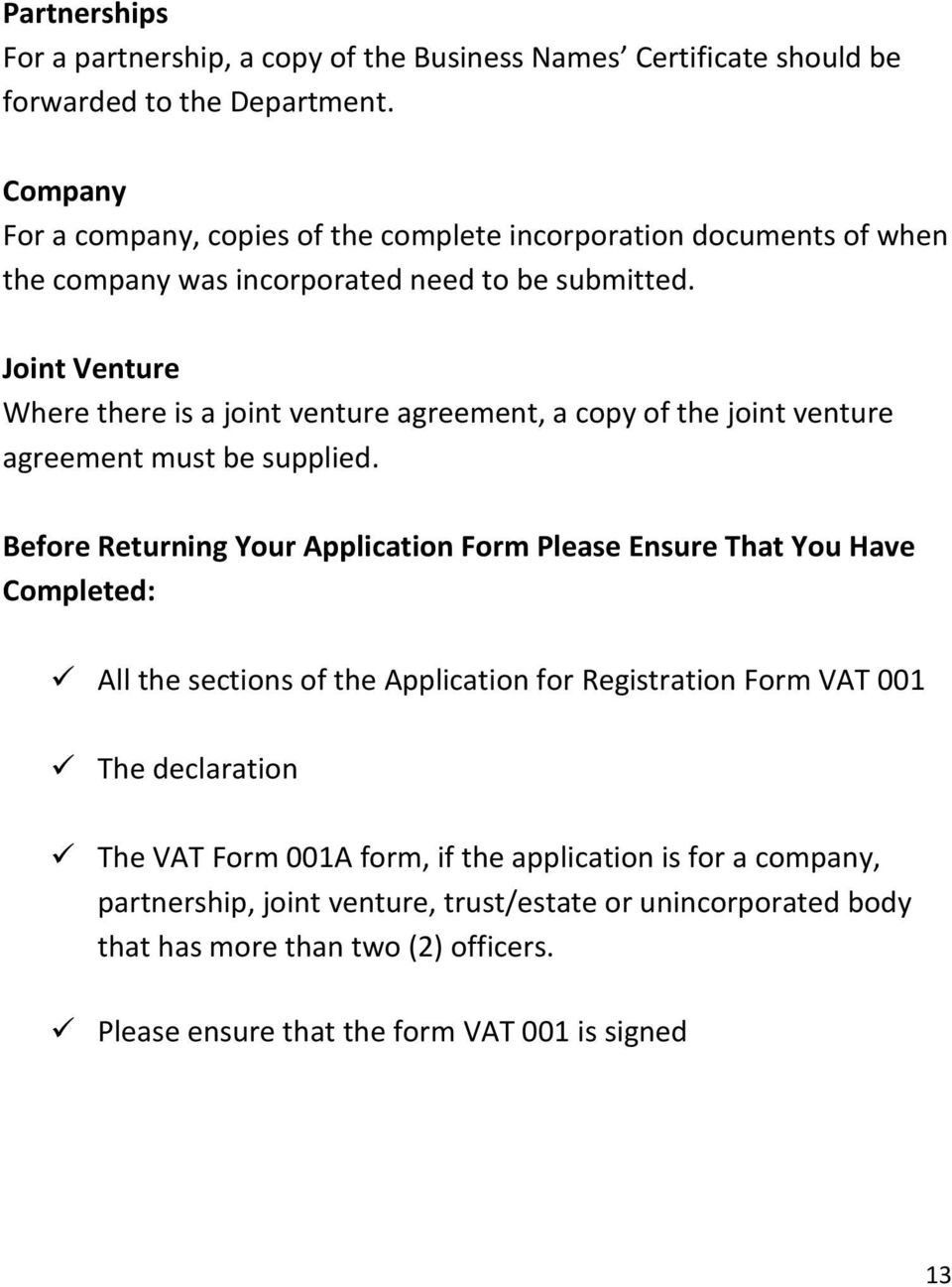 Joint Venture Where there is a joint venture agreement, a copy of the joint venture agreement must be supplied.